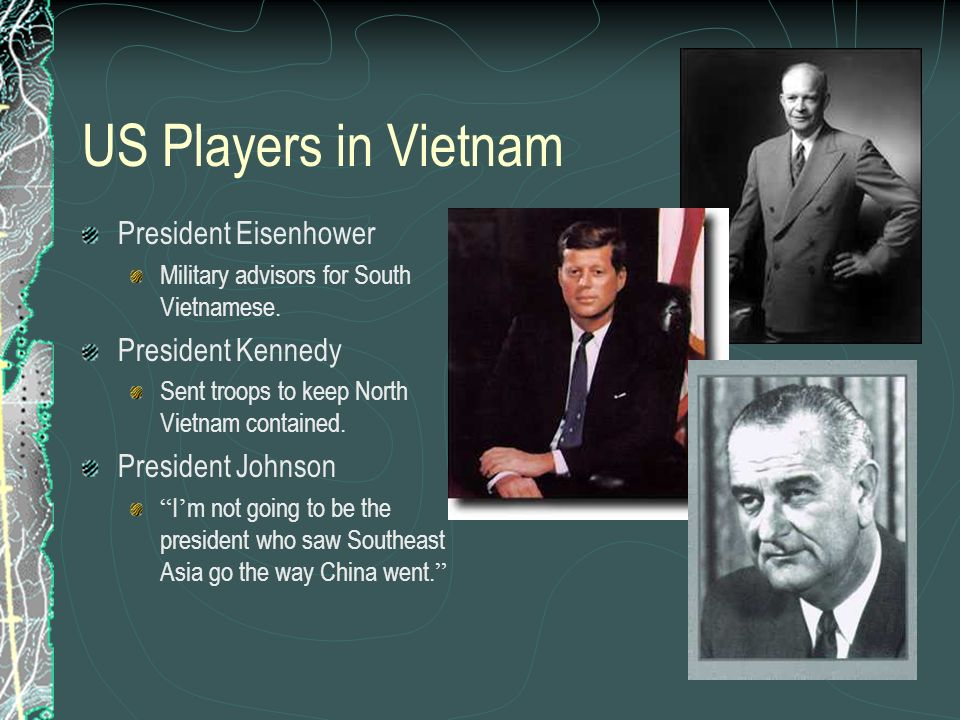 US Players in Vietnam President Eisenhower President Kennedy