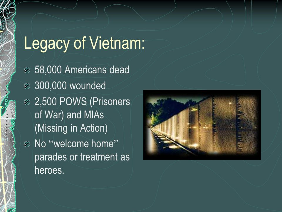 Legacy of Vietnam: 58,000 Americans dead 300,000 wounded