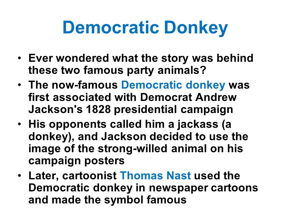 Democratic Donkey Ever wondered what the story was behind these two famous party animals