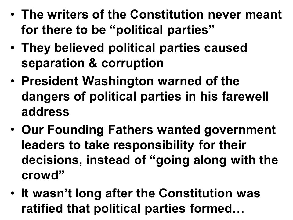 The writers of the Constitution never meant for there to be political parties
