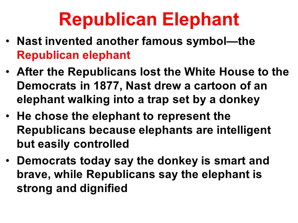 Republican Elephant Nast invented another famous symbol—the Republican elephant.