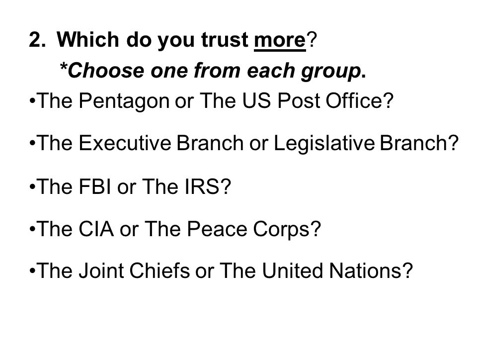Which do you trust more *Choose one from each group. •The Pentagon or The US Post Office •The Executive Branch or Legislative Branch
