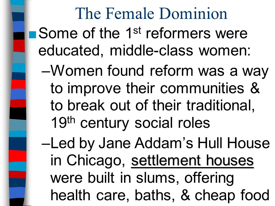 The Female Dominion Some of the 1st reformers were educated, middle-class women: