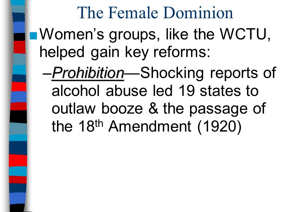 The Female Dominion Women's groups, like the WCTU, helped gain key reforms: