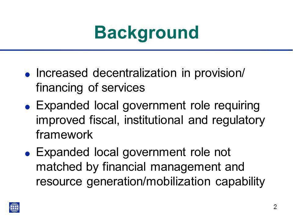 Background Increased decentralization in provision/ financing of services.