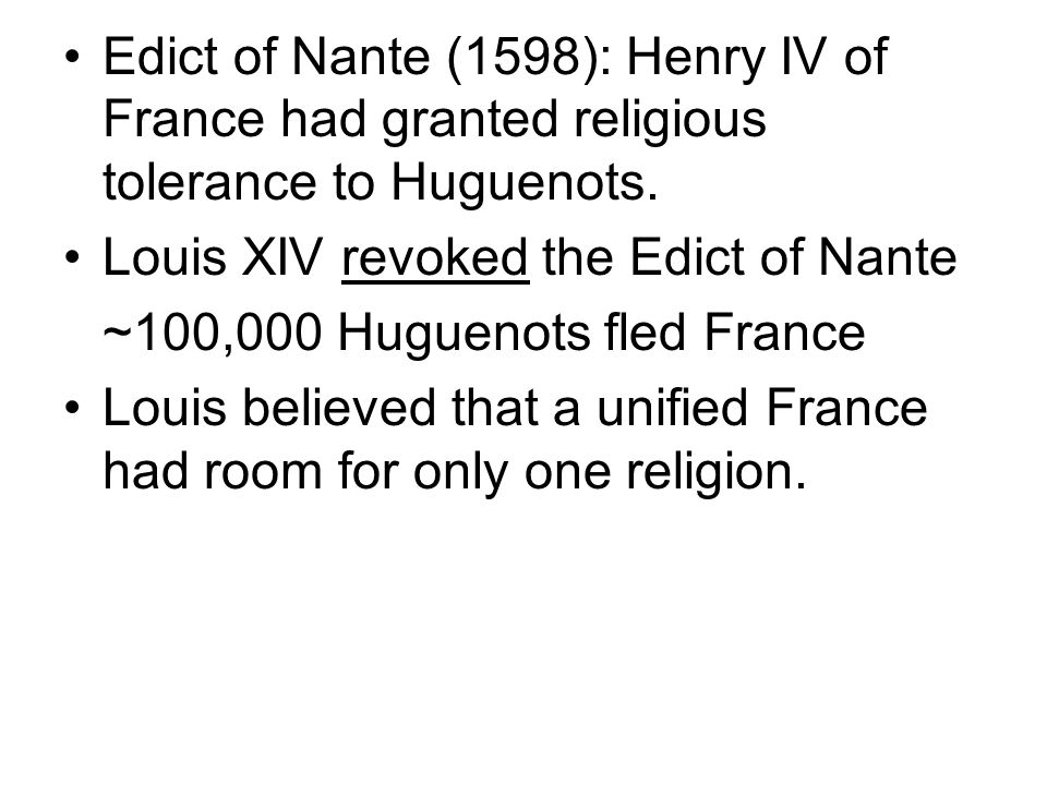 Edict of Nante (1598): Henry IV of France had granted religious tolerance to Huguenots.