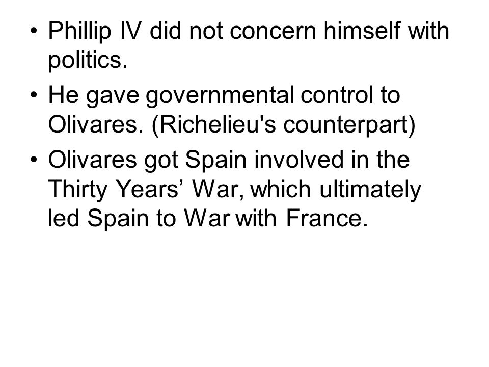 Phillip IV did not concern himself with politics.