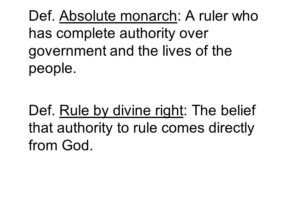Def. Absolute monarch: A ruler who has complete authority over government and the lives of the people.