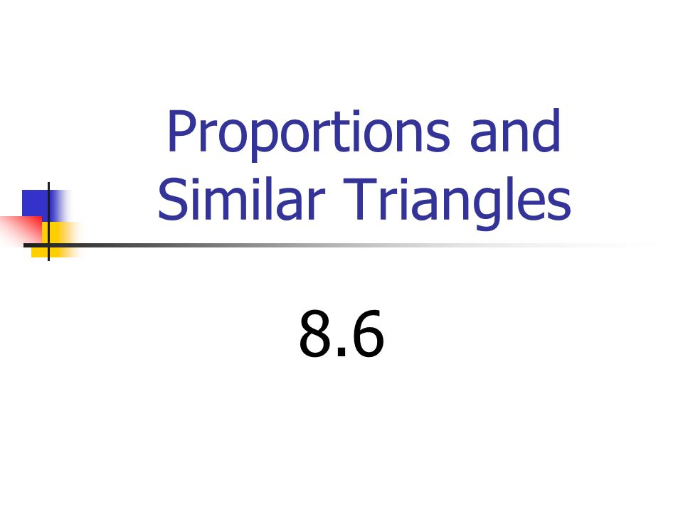 Proportions and Similar Triangles