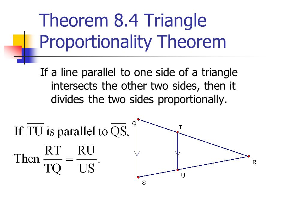 Theorem 8.4 Triangle Proportionality Theorem