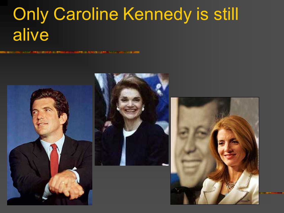 Only Caroline Kennedy is still alive