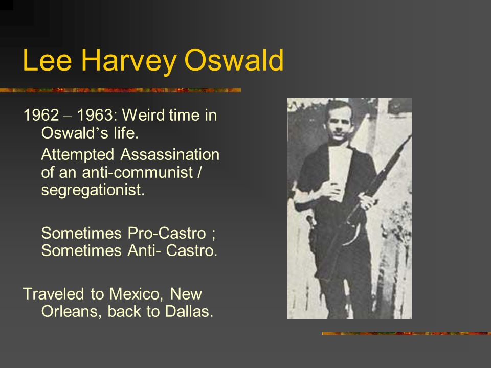 Lee Harvey Oswald 1962 – 1963: Weird time in Oswald's life.