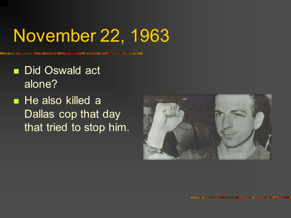 November 22, 1963 Did Oswald act alone