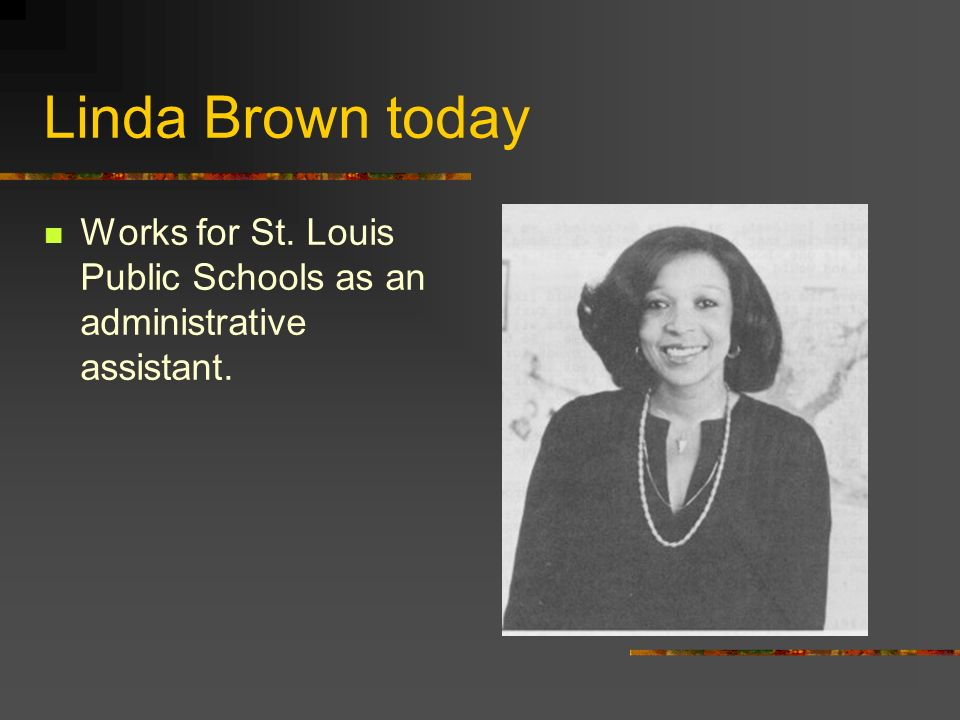 Linda Brown today Works for St. Louis Public Schools as an administrative assistant.