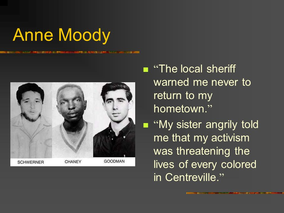 Anne Moody The local sheriff warned me never to return to my hometown.