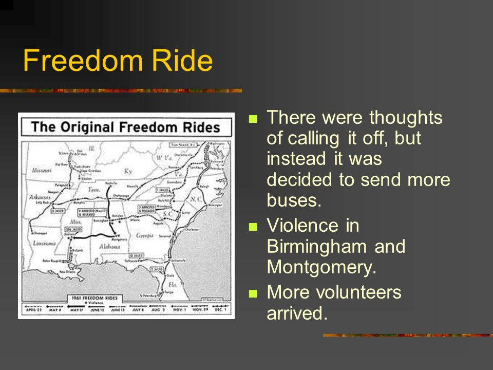 Freedom Ride There were thoughts of calling it off, but instead it was decided to send more buses. Violence in Birmingham and Montgomery.