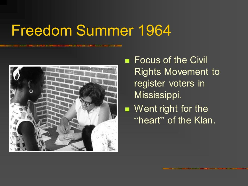 Freedom Summer 1964 Focus of the Civil Rights Movement to register voters in Mississippi.