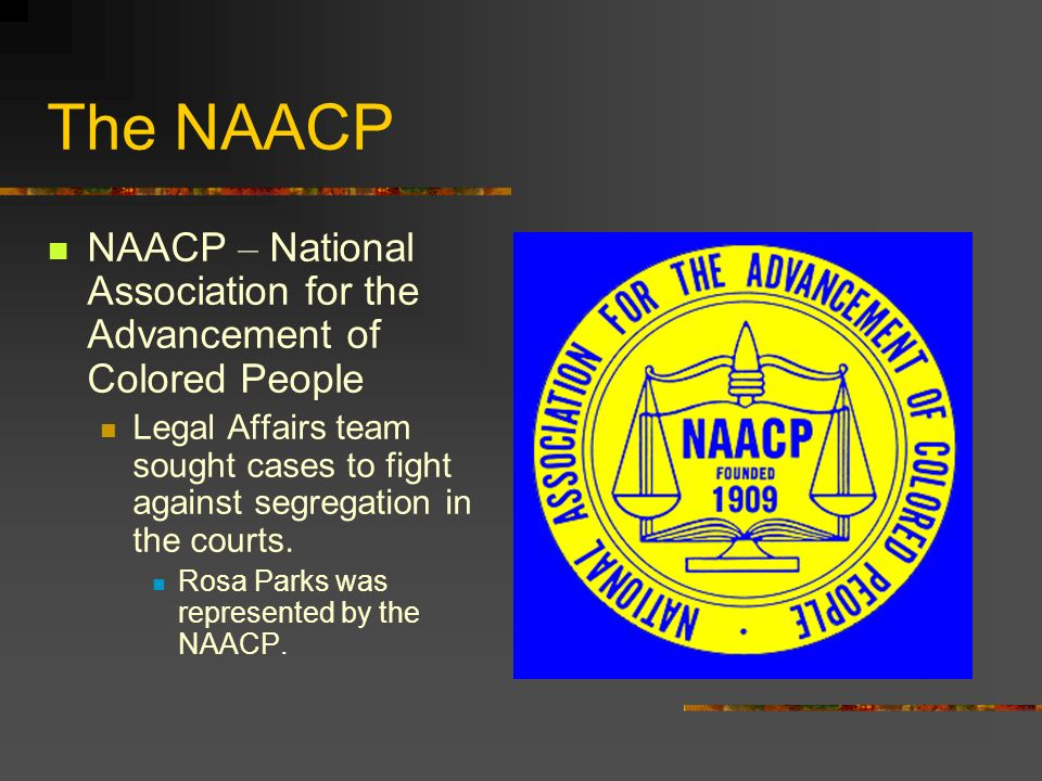 The NAACP NAACP – National Association for the Advancement of Colored People.