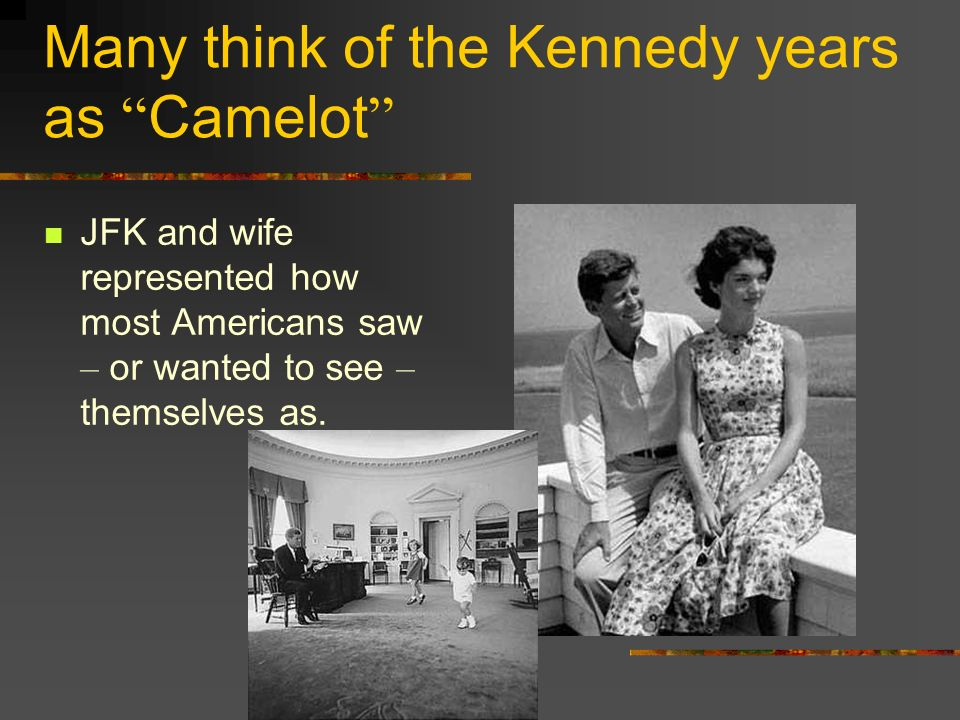 Many think of the Kennedy years as Camelot