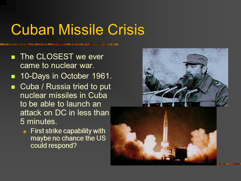 Cuban Missile Crisis The CLOSEST we ever came to nuclear war.