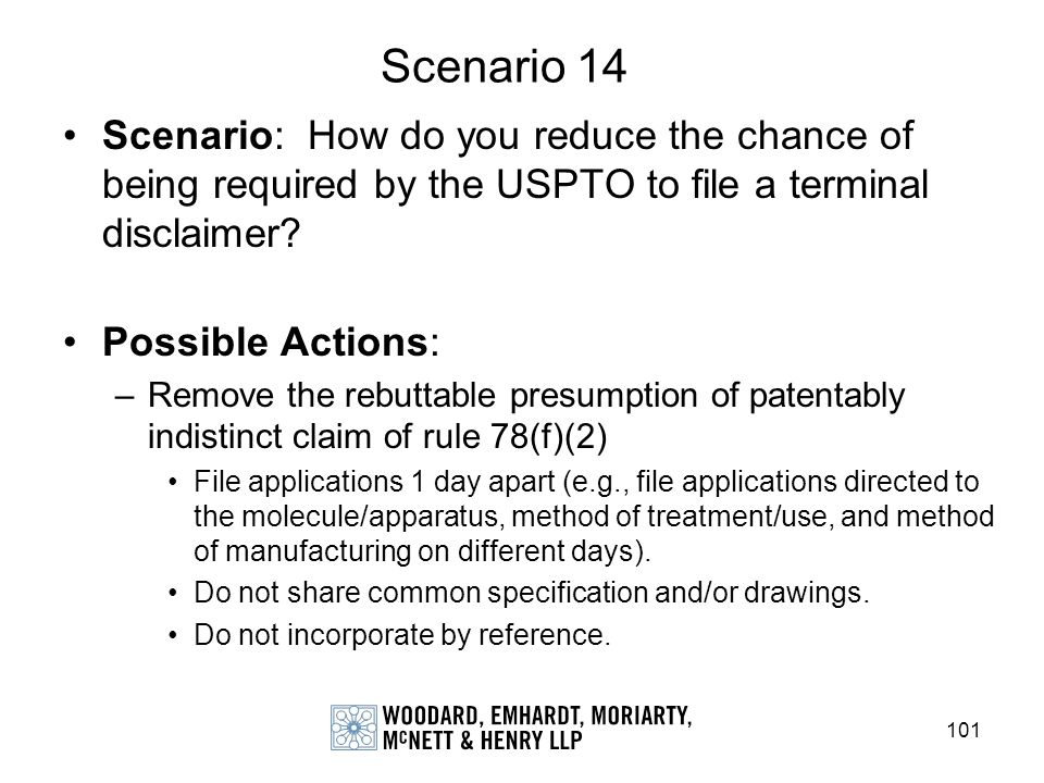 Scenario 14 Scenario: How do you reduce the chance of being required by the USPTO to file a terminal disclaimer