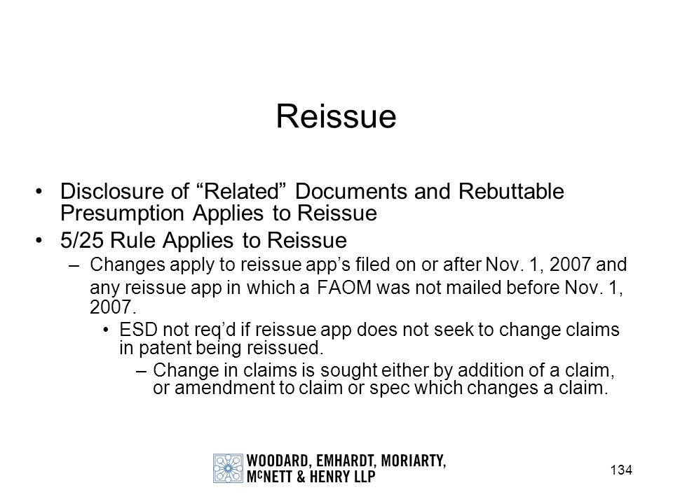 Reissue Disclosure of Related Documents and Rebuttable Presumption Applies to Reissue. 5/25 Rule Applies to Reissue.
