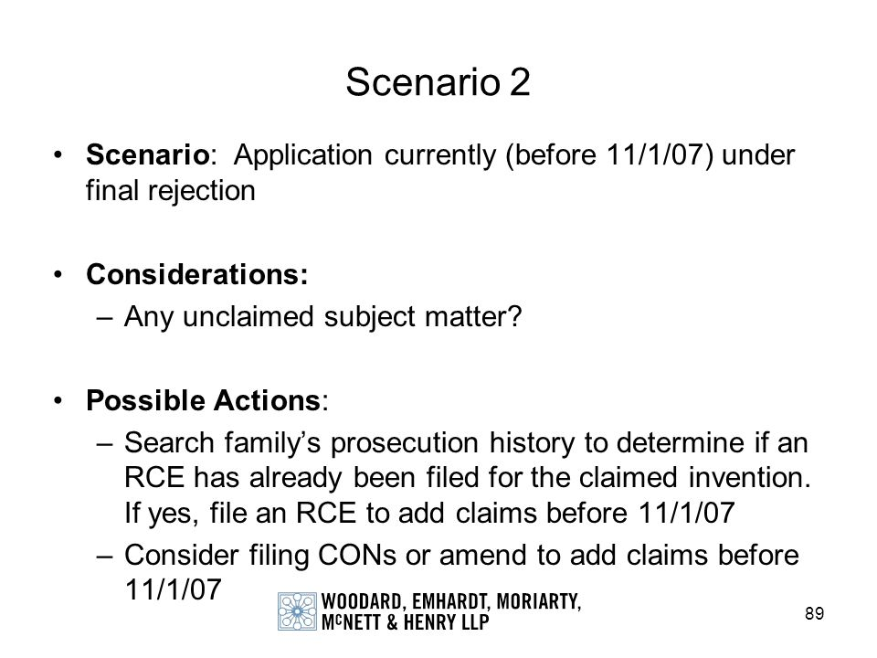 Scenario 2 Scenario: Application currently (before 11/1/07) under final rejection. Considerations: