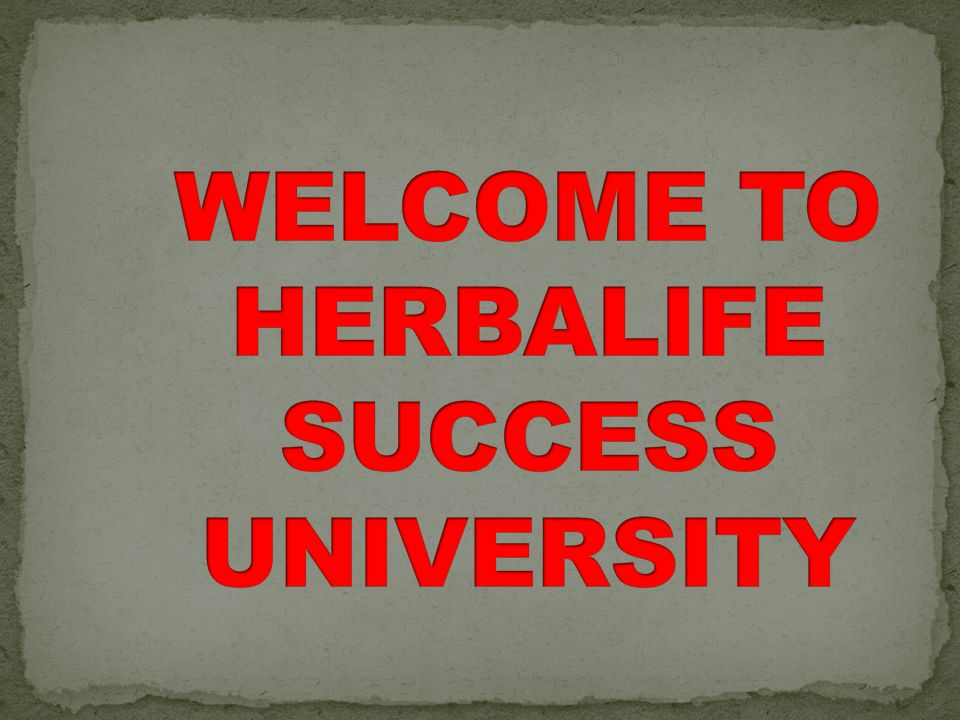 WELCOME TO HERBALIFE SUCCESS UNIVERSITY