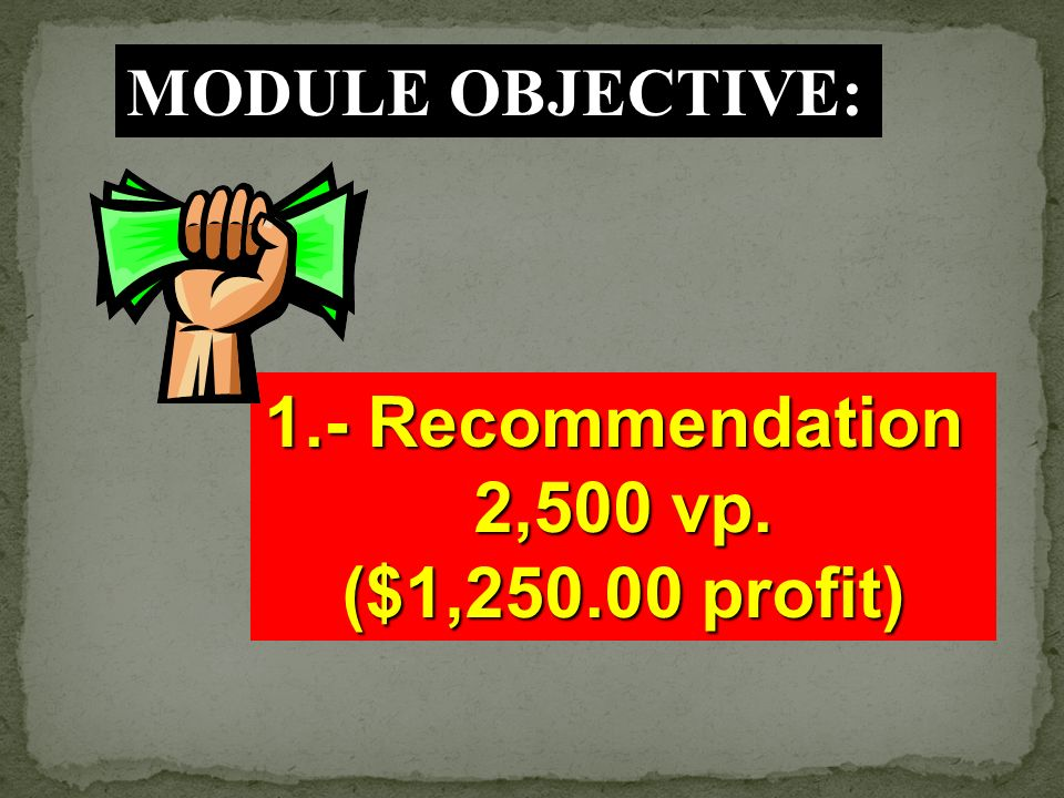 1.- Recommendation 2,500 vp. ($1, profit)