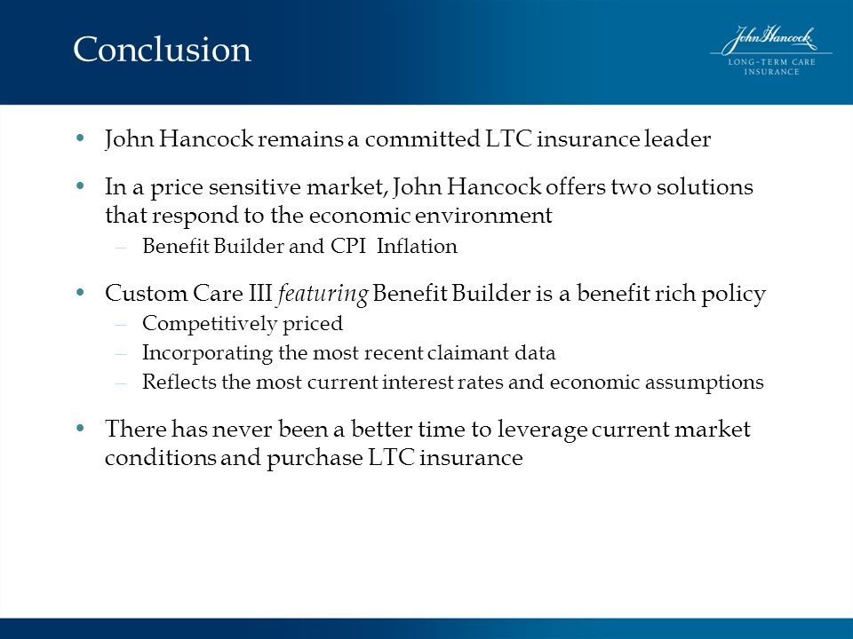 Conclusion John Hancock remains a committed LTC insurance leader