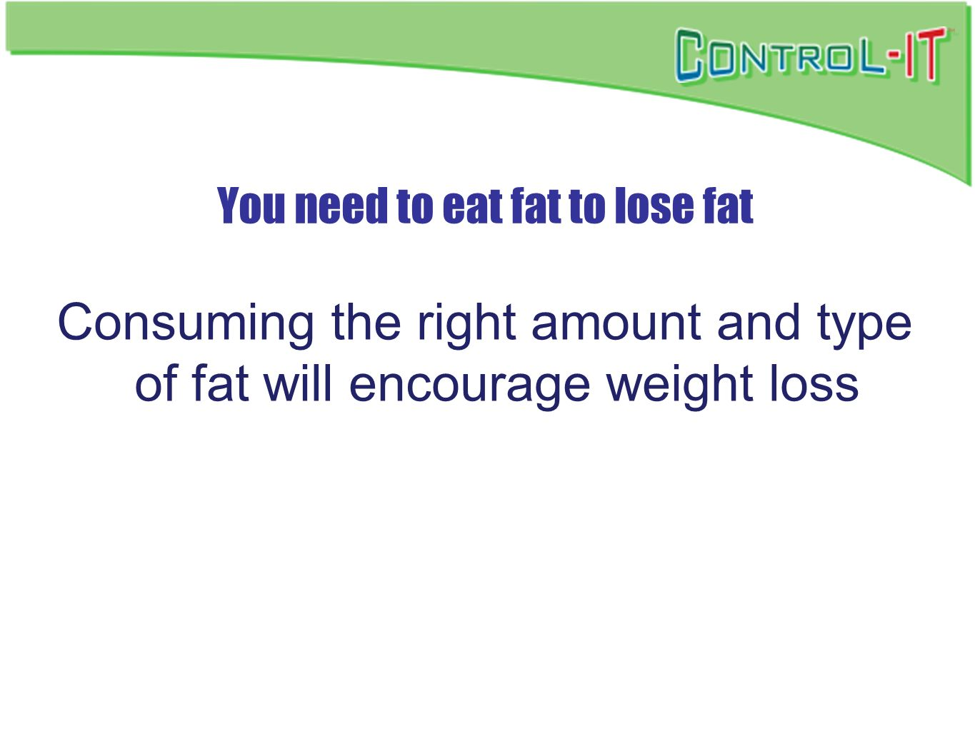 You need to eat fat to lose fat