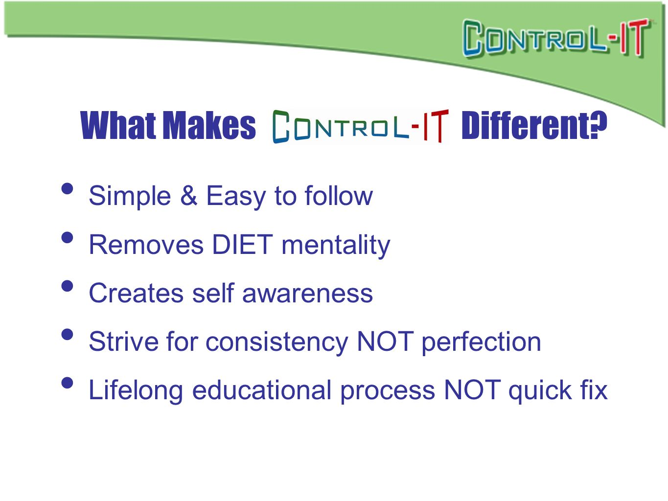 What Makes Different Simple & Easy to follow Removes DIET mentality