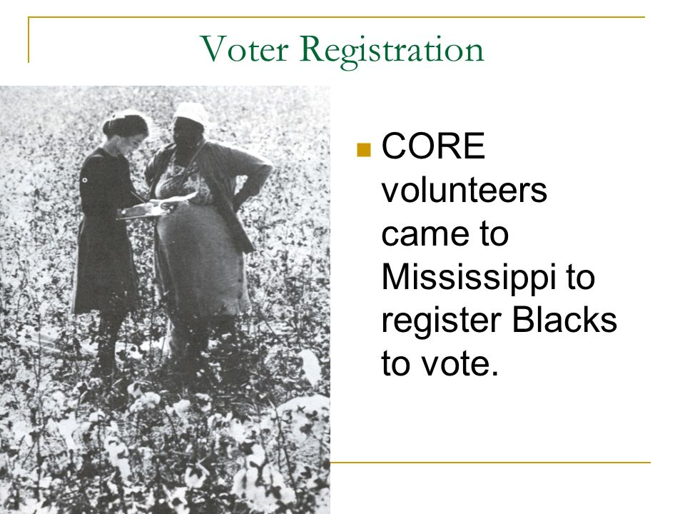 Voter Registration CORE volunteers came to Mississippi to register Blacks to vote.