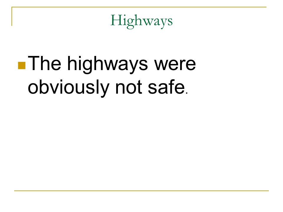 The highways were obviously not safe.
