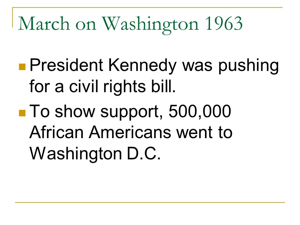 March on Washington 1963 President Kennedy was pushing for a civil rights bill.