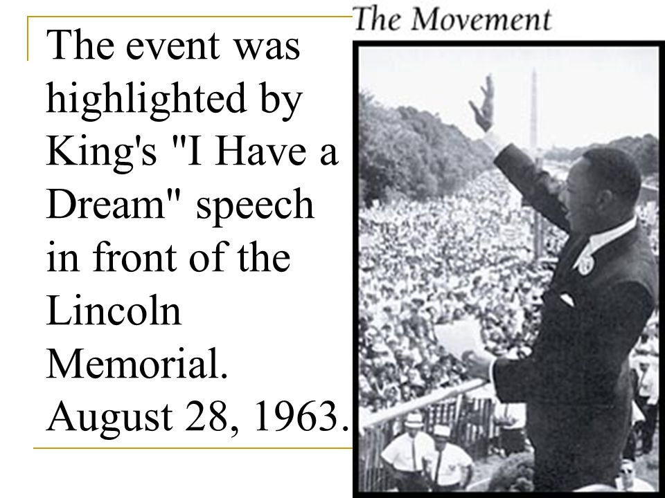 The event was highlighted by King s I Have a Dream speech in front of the Lincoln Memorial.