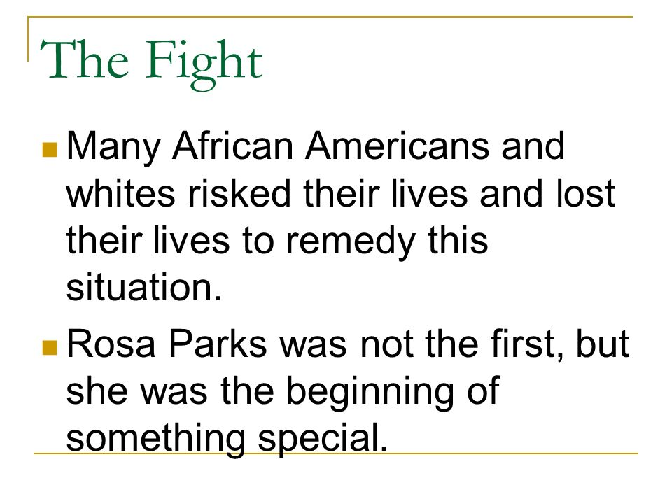 The Fight Many African Americans and whites risked their lives and lost their lives to remedy this situation.
