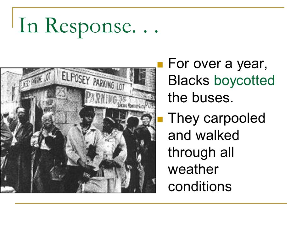 In Response. . . For over a year, Blacks boycotted the buses.