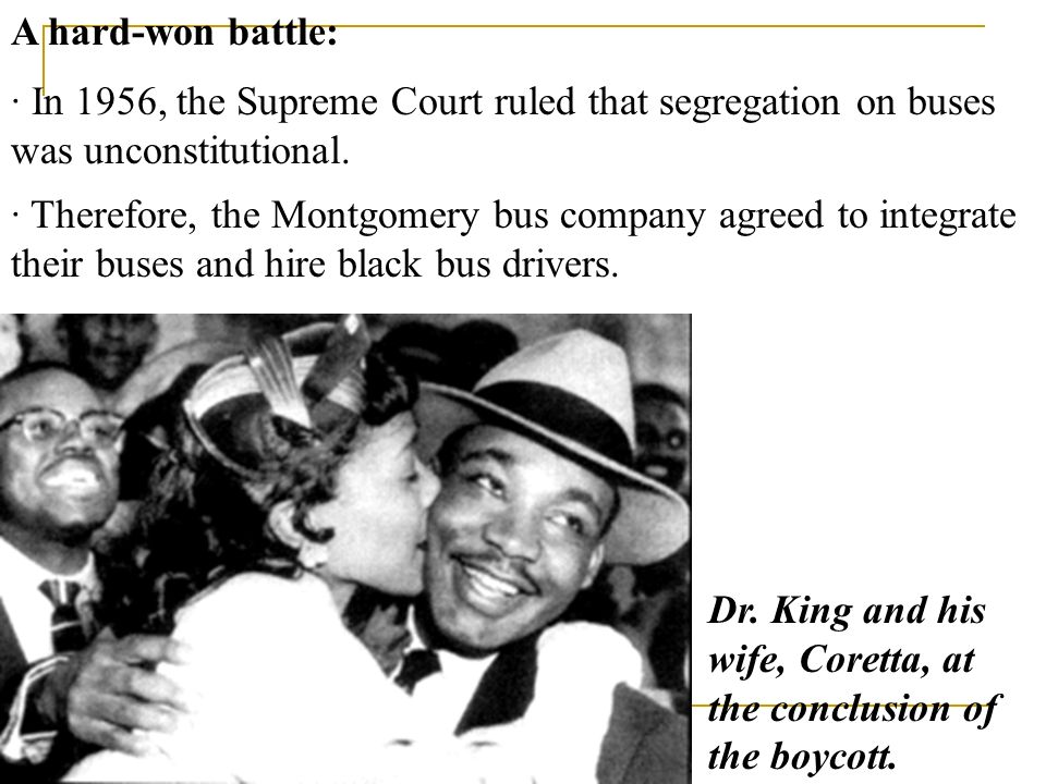 A hard-won battle: · In 1956, the Supreme Court ruled that segregation on buses was unconstitutional.