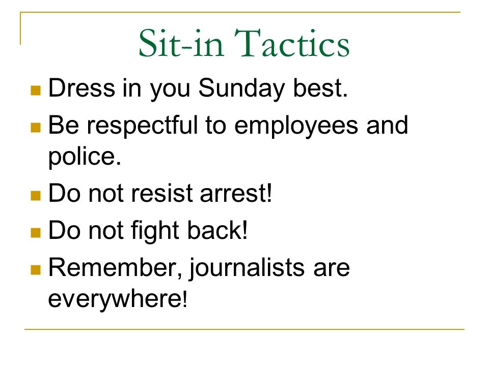 Sit-in Tactics Dress in you Sunday best.