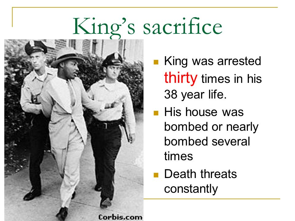 King's sacrifice King was arrested thirty times in his 38 year life.
