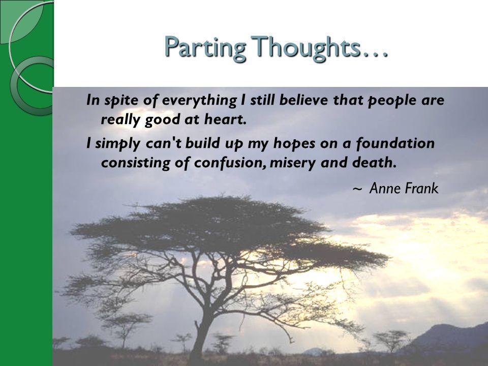Parting Thoughts… ~ Anne Frank