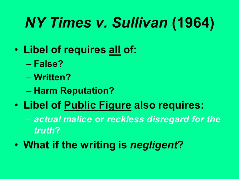 NY Times v. Sullivan (1964) Libel of requires all of: