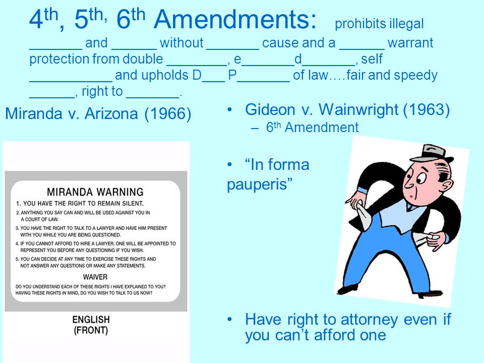 4th, 5th, 6th Amendments: prohibits illegal _______ and ______ without _______ cause and a ______ warrant protection from double ________, e_______d_______, self ___________ and upholds D___ P_______ of law.…fair and speedy ______, right to _______.