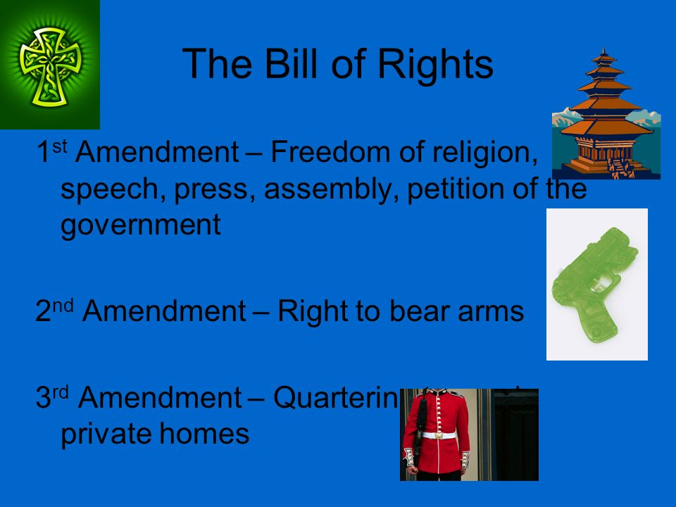 The Bill of Rights 1st Amendment – Freedom of religion, speech, press, assembly, petition of the government.