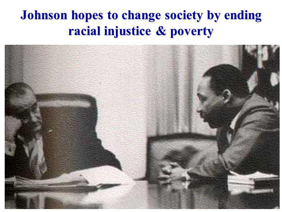 Johnson hopes to change society by ending racial injustice & poverty