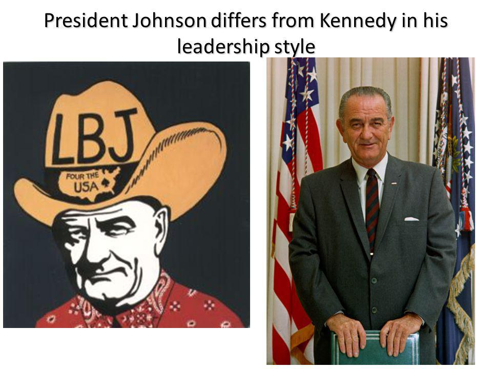President Johnson differs from Kennedy in his leadership style
