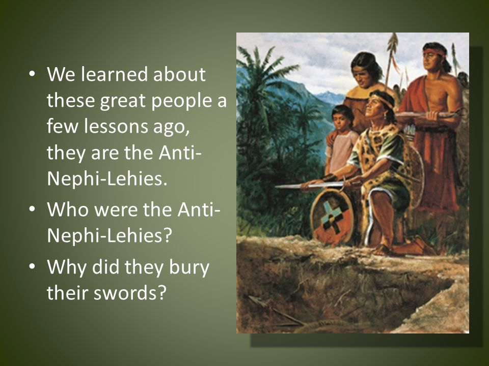 We learned about these great people a few lessons ago, they are the Anti-Nephi-Lehies.
