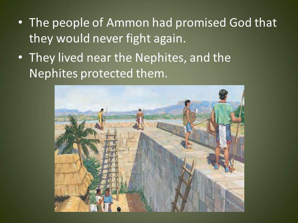 The people of Ammon had promised God that they would never fight again.