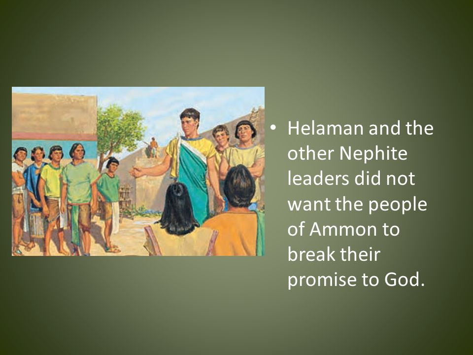Helaman and the other Nephite leaders did not want the people of Ammon to break their promise to God.
